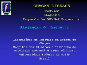 CHAGAS DISEASE Overwiev Diagnosis Proposals for WHO Ref
