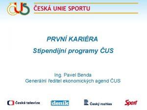 PRVN KARIRA Stipendijn programy US Ing Pavel Benda