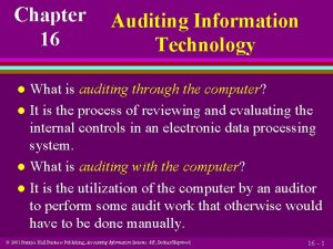Chapter 16 Auditing Information Technology What is auditing