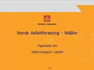 Norsk Asfaltforening NABin Fagmte om Deformasjon i asfalt