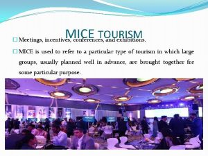 MICE TOURISM Meetings incentives conferences and exhibitions MICE