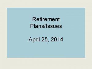 Retirement PlansIssues April 25 2014 Agenda Which Retirement