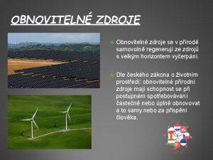 OBNOVITELN ZDROJE Obnoviteln zdroje se v prod samovoln