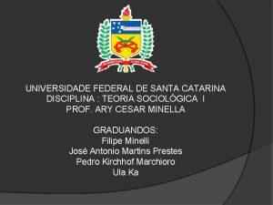 UNIVERSIDADE FEDERAL DE SANTA CATARINA DISCIPLINA TEORIA SOCIOLGICA