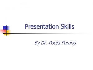 Presentation Skills By Dr Pooja Purang Presentation Skills