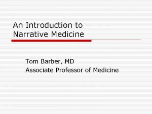 An Introduction to Narrative Medicine Tom Barber MD