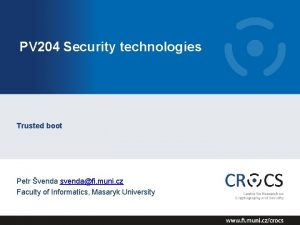 PV 204 Security technologies Trusted boot Petr venda