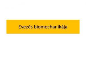 Evezs biomechanikja Cl Propulzv erk maximalizlsa Rezisztv erk