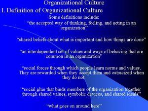 Organizational Culture I Definition of Organizational Culture Some