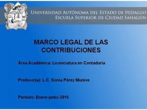 MARCO LEGAL DE LAS CONTRIBUCIONES rea Acadmica Licenciatura