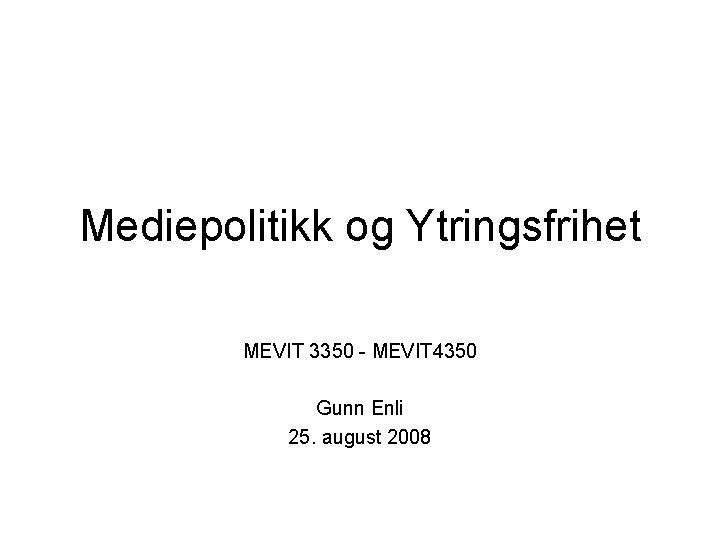 Mediepolitikk og Ytringsfrihet MEVIT 3350 MEVIT 4350 Gunn