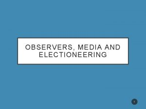 OBSERVERS MEDIA AND ELECTIONEERING 1 CELL PHONES MEDIA