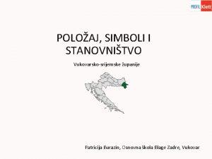 POLOAJ SIMBOLI I STANOVNITVO Vukovarskosrijemske upanije Patricija Burazin