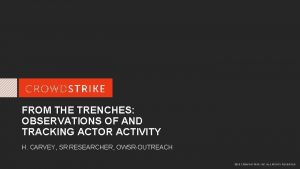 FROM THE TRENCHES OBSERVATIONS OF AND TRACKING ACTOR