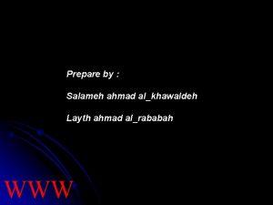 Prepare by Salameh ahmad alkhawaldeh Layth ahmad alrababah