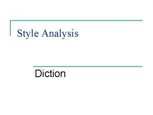 Style Analysis Diction Definition Diction n n All