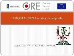 POTGA STRESU w pracy nauczyciela Mgr LIDIA KWIATKOWSKANOWAK