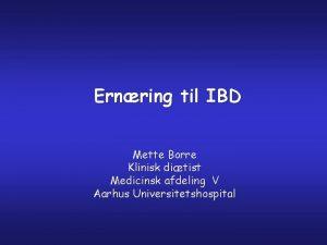Ernring til IBD Mette Borre Klinisk ditist Medicinsk