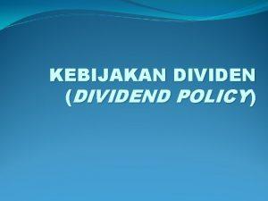 KEBIJAKAN DIVIDEN DIVIDEND POLICY EAT UNTUK SIAPA PEMEGANG