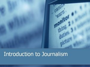 Introduction to Journalism What is journalism n It