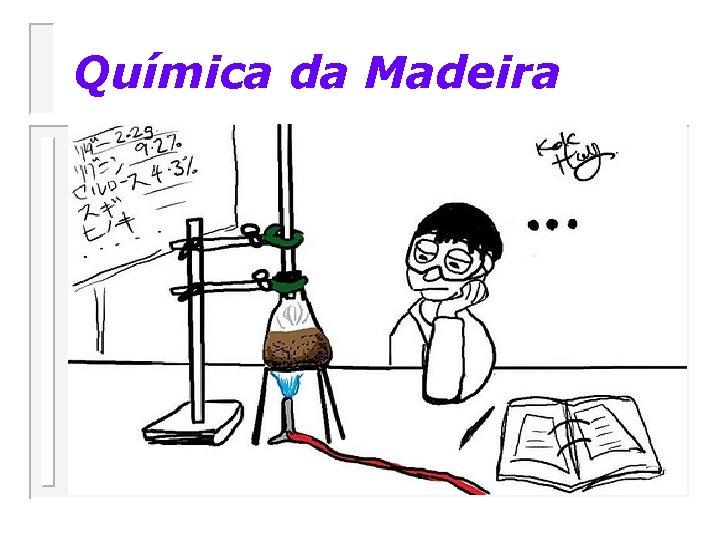 Qumica da Madeira CADEIA PRODUTIVA DA MADEIRA Fertilizantes