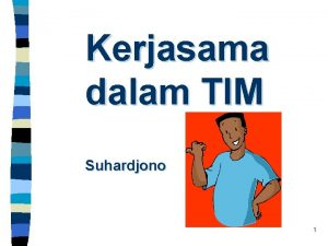 Kerjasama dalam TIM Suhardjono 1 Membangun Kerjasama Tim