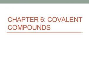 CHAPTER 6 COVALENT COMPOUNDS 6 1 Covalent Compounds