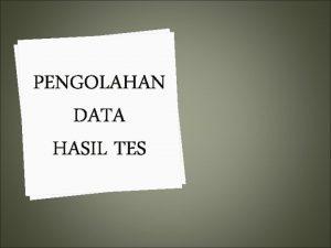 PENGOLAHAN DATA HASIL TES Pengolahan hasil tes merupakan