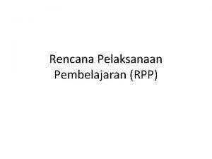 Rencana Pelaksanaan Pembelajaran RPP Rencana Pelaksanaan Pembelajaran RPP
