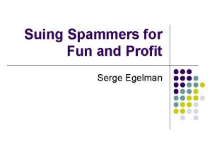 Suing Spammers for Fun and Profit Serge Egelman