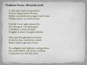 Vladimir Nazor Hrvatski jezik U tebi sam vijek