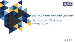 DIGITAL PRINT ON CORRUGATED Seminar and Workshop February