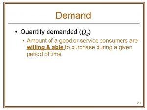 Demand Quantity demanded Qd Amount of a good