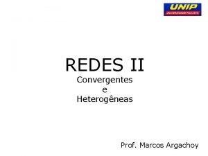REDES II Convergentes e Heterogneas Prof Marcos Argachoy