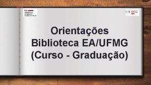 Orientaes Biblioteca EAUFMG Curso Graduao Horrio de Funcionamento