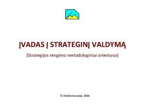 VADAS STRATEGIN VALDYM Strategijos rengimo metodologiniai orientyrai rtas