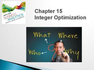 Chapter 15 Integer Optimization Integer Optimization An integer
