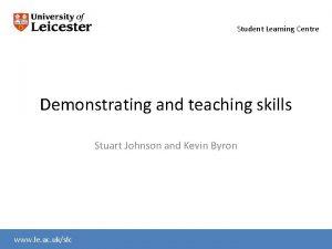 Student Learning Centre Demonstrating and teaching skills Stuart