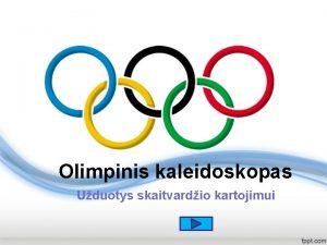 Olimpinis kaleidoskopas Uduotys skaitvardio kartojimui Atlikdami ias uduotis