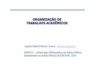 ORGANIZAO DE TRABALHOS ACADMICOS Angela Maria Belloni Cuenca
