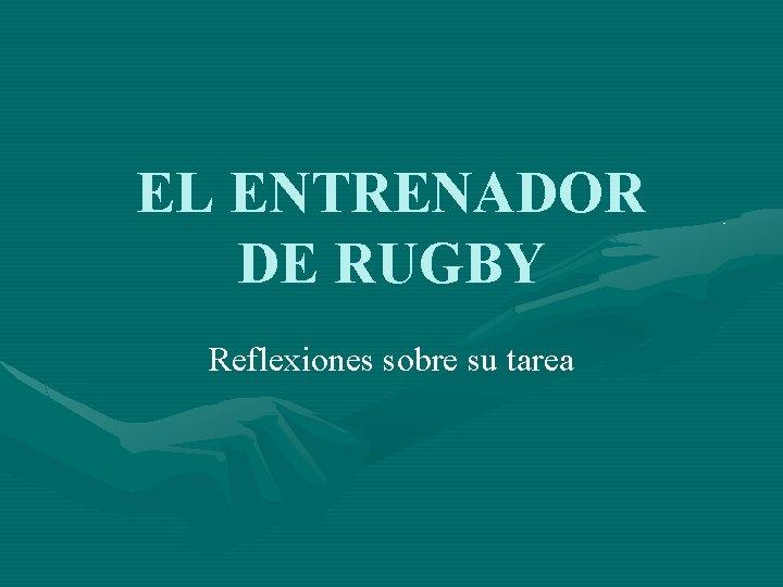 EL ENTRENADOR DE RUGBY Reflexiones sobre su tarea