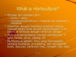 What is Horticulture Berasal dari bahasa Latin Hortus
