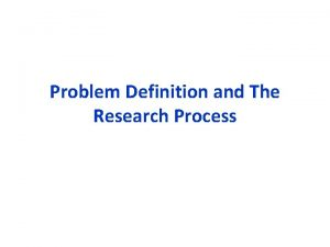 Problem Definition and The Research Process Critical Importance
