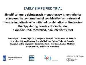EARLY SIMPLIFIED TRIAL Simplification to dolutegravir monotherapy is