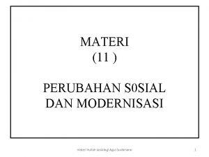 MATERI 11 PERUBAHAN S 0 SIAL DAN MODERNISASI