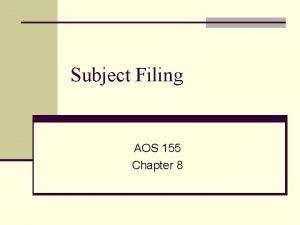 Subject Filing AOS 155 Chapter 8 Subject Filing