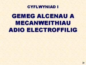 CYFLWYNIAD I GEMEG ALCENAU A MECANWEITHIAU ADIO ELECTROFFILIG