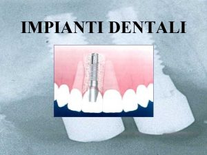 IMPIANTI DENTALI A COSA SERVONO Limplantologia dentale la
