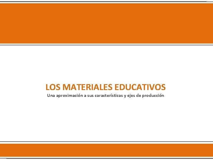 LOS MATERIALES EDUCATIVOS Una aproximacin a sus caractersticas