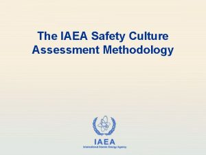 The IAEA Safety Culture Assessment Methodology IAEA International